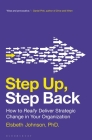 Step Up, Step Back: How to Really Deliver Strategic Change in Your Organization Cover Image