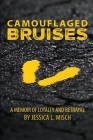 Camouflaged Bruises: A Memoir of Loyalty and Betrayal Cover Image