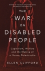 The War on Disabled People: Capitalism, Welfare and the Making of a Human Catastrophe Cover Image