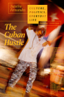The Cuban Hustle: Culture, Politics, Everyday Life Cover Image