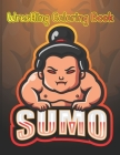 Wrestling Coloring Book: Sumo: 28 Beautiful Japanese Sumo Wrestling Illustrations To Color. Funny, Angry & Cute Sumo Wrestlers To Color. Japan Cover Image
