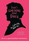There's Something About Darcy: The curious appeal of Jane Austen's bewitching hero Cover Image