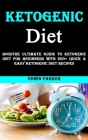 Ketogenic Diet Plan: The Ultimate Guide to Ketogenic Diet for Beginners With 200+ Quick & Easy Ketogenic Diet Recipes Cover Image