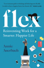Flex: Reinventing Work for a Smarter, Happier Life Cover Image