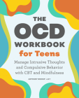 The Ocd Workbook for Teens: Manage Intrusive Thoughts and Compulsive Behavior with CBT and Mindfulness Cover Image