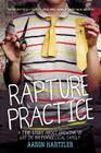 Rapture Practice: A True Story about Growing Up Gay in an Evangelical Family Cover Image
