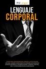 Lenguaje Corporal: Cómo Analizar Personas Usando la Psicología Oscura; Ganar Confianza en Sí Mismo, Influenciar Amigos Usando la Manipula Cover Image