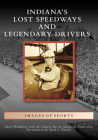 Indiana's Lost Speedways and Legendary Drivers (Images of Sports) Cover Image