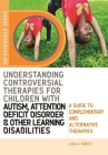 Understanding Controversial Therapies for Children with Autism, Attention Deficit Disorder, and Other Learning Disabilities: A Guide to Complementary (Jkp Essentials) Cover Image