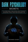 Dark Psychology Secrets: The Ultimate Guide to Mind Control and NLP Techniques to Influence People through Persuasion, Deception, Brainwashing, Cover Image