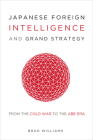 Japanese Foreign Intelligence and Grand Strategy: From the Cold War to the Abe Era Cover Image