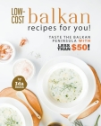 Low-Cost Balkan Recipes for You!: Taste The Balkan Peninsula with Less Than $50! Cover Image