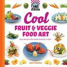 Cool Fruit & Veggie Food Art: Easy Recipes That Make Food Fun to Eat! (Checkerboard How-To Library: Cool Food Art (Library)) Cover Image