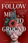 Follow Me to Ground: A Novel Cover Image