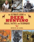 The Ultimate Guide to Deer Hunting Skills, Tactics, and Techniques (Ultimate Guides) Cover Image