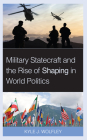 Military Statecraft and the Rise of Shaping in World Politics Cover Image