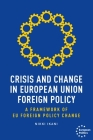 Crisis and Change in European Union Foreign Policy: A Framework of Eu Foreign Policy Change Cover Image