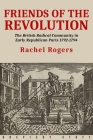 Friends of the Revolution: The British Radical Community in Early Republican Paris 1792-1794 Cover Image