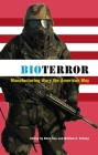 Bioterror: Manufacturing Wars the American Way Cover Image