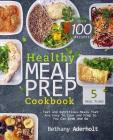 Healthy Meal Prep Cookbook: Fast and Nutritious Meals That Are Easy to Cook and Prep So You Can Grab and Go Cover Image