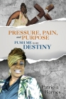 PRESSURE, PAIN, and PURPOSE: PUSH ME to my DESTINY Cover Image
