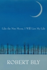 Like the New Moon I Will Live My Life (White Pine Press Distinguished Poets #2) Cover Image