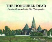 The Honoured Dead: London Cemeteries in Old Photographs Cover Image
