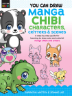 You Can Draw Manga Chibi Characters, Critters & Scenes: A step-by-step guide for learning to draw cute and colorful manga chibis and critters (Just for Kids! #3) Cover Image