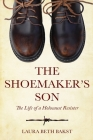 The Shoemaker's Son: The Life of a Holocaust Resister Cover Image