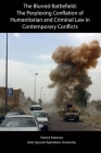 The Blurred Battlefield: The Perplexing Conflation of Humanitarian and Criminal Law in Contemporary Conflicts Cover Image