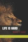 Life is hard Make it easy: la vie est rude rend la facile Cover Image