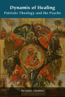 Dynamis of Healing: Patristic Theology and the Psyche (Orthodox Christianity and Contemporary Thought) Cover Image