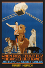 When Pigs Could Fly and Bears Could Dance: A History of the Soviet Circus Cover Image