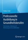 Professionelle Ausbildung in Gesundheitsberufen: Gewinnung, Schulung Und Betreuung Von Auszubildenden Cover Image