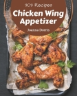 303 Chicken Wing Appetizer Recipes: The Best-ever of Chicken Wing Appetizer Cookbook Cover Image