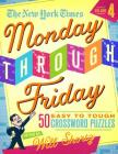 The New York Times Monday Through Friday Easy to Tough Crossword Puzzles Volume 4: 50 Puzzles from the Pages of The New York Times Cover Image