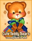 Cute Teddy Bears: Coloring Book for Kids, Boys and Girls Cover Image