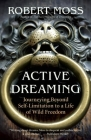 Active Dreaming: Journeying Beyond Self-Limitation to a Life of Wild Freedom Cover Image
