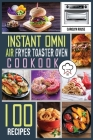 Instant Omni Air Fryer Toaster Oven Cookbook: 100 Effortless Air Fryer Recipes to Air Fry, Bake, Rotisserie, Dehydrate, Roast, Broil and Bagel. The co Cover Image