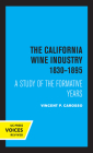 The California Wine Industry 1830–1895: A Study of the Formative Years Cover Image