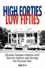 High Forties Low Fifties: Humor, Human Interest and Heroics Before and During the Korean War Cover Image