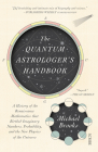 The Quantum Astrologer's Handbook: A History of the Renaissance Mathematics That Birthed Imaginary Numbers, Probability, and the New Physics of the Un Cover Image