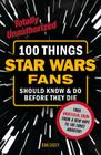 100 Things Star Wars Fans Should Know & Do Before They Die (100 Things...Fans Should Know) Cover Image