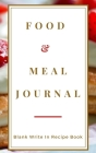 Food And Meal Journal - Blank Write In Recipe Book - Includes Sections For Ingredients Directions And Prep Time. Cover Image
