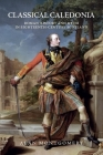 Classical Caledonia: Roman History and Myth in Eighteenth-Century Scotland Cover Image