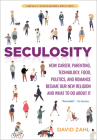 Seculosity: How Career, Parenting, Technology, Food, Politics, and Romance Became Our New Religion and What to Do about It (New an Cover Image