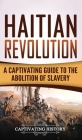 Haitian Revolution: A Captivating Guide to the Abolition of Slavery Cover Image