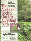 The Audubon Society Guide to Attracting Birds: Creating Natural Habitats for Properties Large and Small Cover Image
