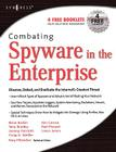 Combating Spyware in the Enterprise: Discover, Detect, and Eradicate the Internet's Greatest Threat Cover Image