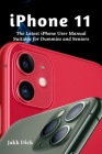 iPhone 11: The Latest iPhone User Manual Suitable for Dummies and Seniors Cover Image